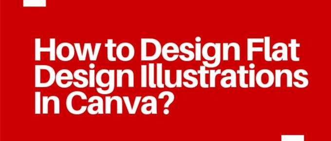 How to Design Flat Design Illustrations In Canva