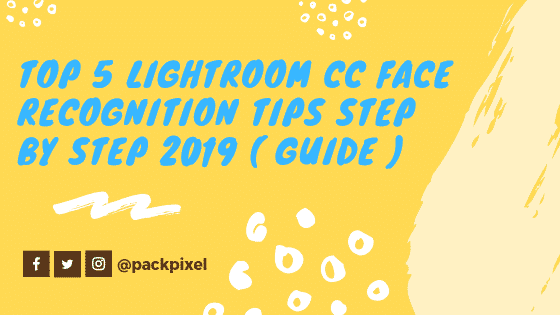 Lightroom CC Face Recognition Tips Step by Step Guide