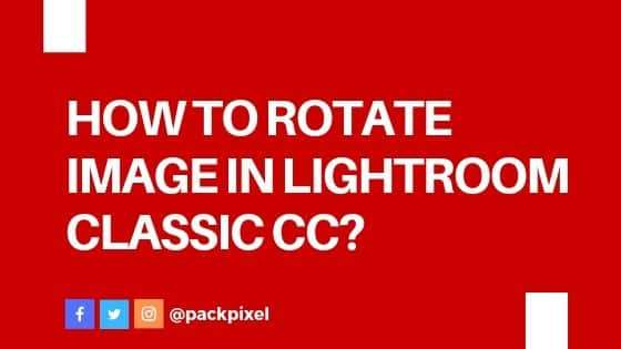 How to rotate image in lightroom classic cc