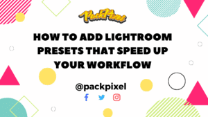 How To ADD Lightroom Presets That Speed Up Your Workflow