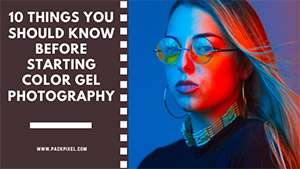10 Things You Should Know Before Starting Color Gel Photography