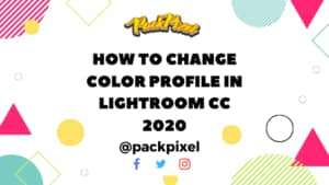 How To Change Color Profile in Lightroom CC